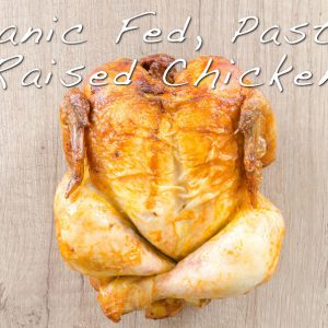 Pasture Raised Organic Fed Chicken